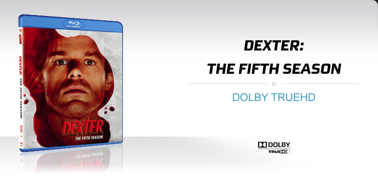 Dexter: The Fifth Season in Dolby TrueHD